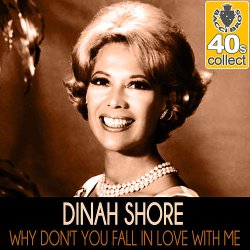 Why Don't You Fall in Love With Me (Remastered) - Single by Dinah Shore