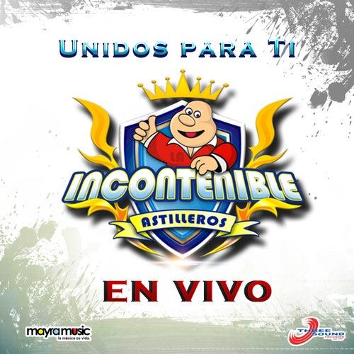 Unidos para Ti (En Vivo) by La Incontenible Banda Astilleros