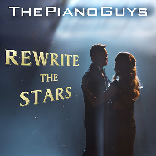 Rewrite the Stars by The Piano Guys