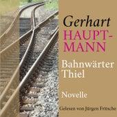 Gerhart Hauptmann: Bahnwärter Thiel (Novelle. Ungekürzt gelesen.) von Gerhart Hauptmann