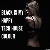 Black Is My Happy Tech House Colour by Various Artists