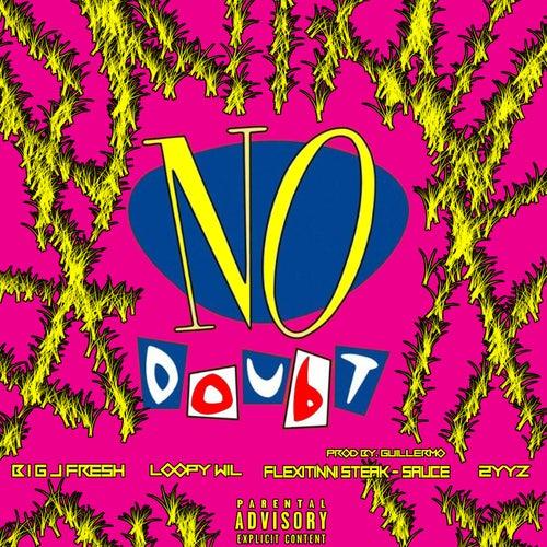 No Doubt (feat. Loopy Wil, Flexitinni Steak-Sauce & 2YYz) by Big J Fresh