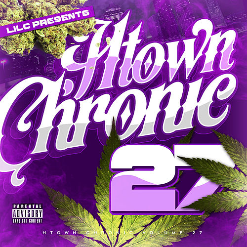 H-Town Chronic 27 by LIL C