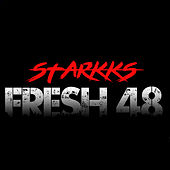 Fresh 48 by Starkks