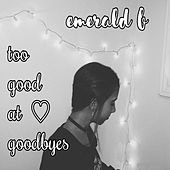 Too Good at Goodbyes by Emerald B.