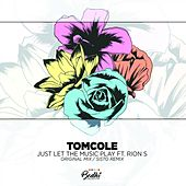 Just Let The Music Play ft. Rion S + Sisto Remix by Tom Cole