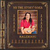 So the Story Goes by Halemanu