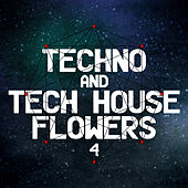 Techno and Tech House Flowers 4 von Various Artists