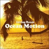 Ocean Motion by Living Room