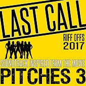 Last Call (Riff Offs 2017) Soundtrack Inspired from the Movie Pitches 3 by Various Artists