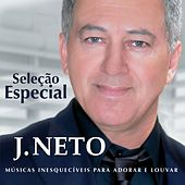 Seleção Especial: Músicas Inesquecíveis para Adorar e Louvar de J. Neto