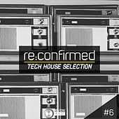 Re:Confirmed - Tech House Selection, Vol. 6 by Various Artists