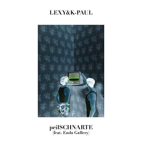 peilSCHNARTE by Lexy & K-Paul