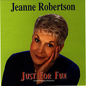 Just for Fun by Jeanne Robertson