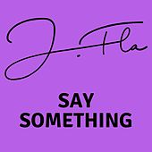 Say Something by J.Fla