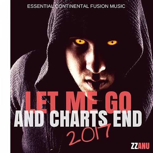 Let Me Go and Charts End 2017 (Essential Continental Fusion Music) de ZZanu