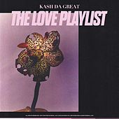 The Love Playlist by Kash Da Great