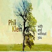 With and Without You von Phil Klein