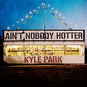 Ain't Nobody Hotter by Kyle Park