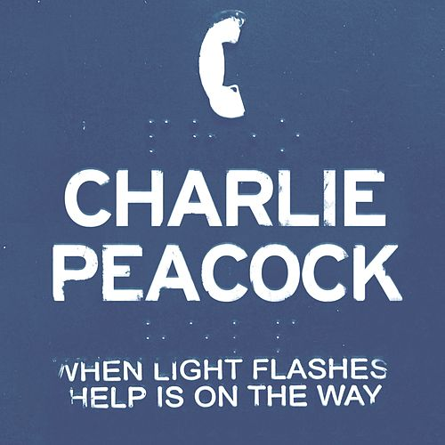 When Light Flashes Help Is on the Way by Charlie Peacock
