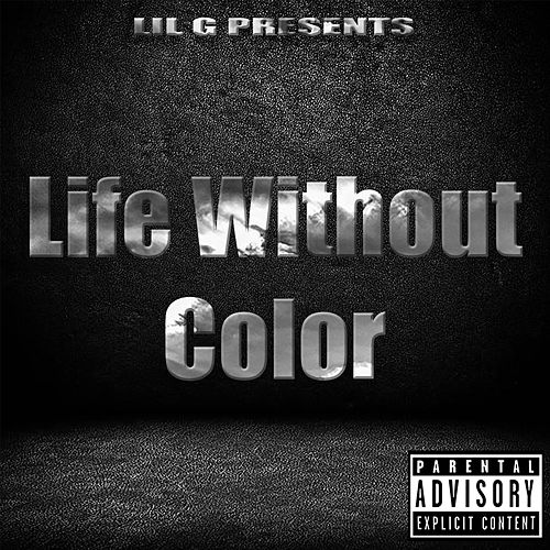 Life Without Color by Lil G