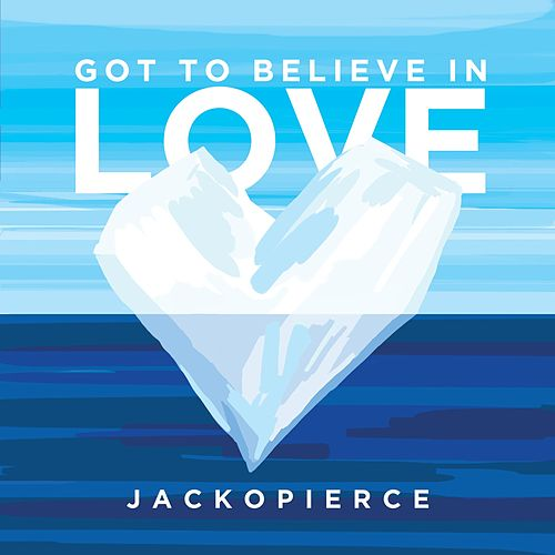 Got to Believe in Love by Jackopierce