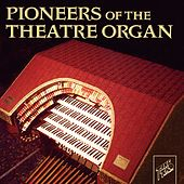 Pioneers of the Theatre Organ by Various Artists
