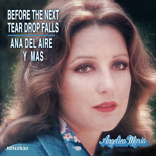 Before The Next Tear Drop Falls by Angelica Maria