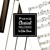 Piano Classical Melodies to Calm Down by Classical Piano Academy