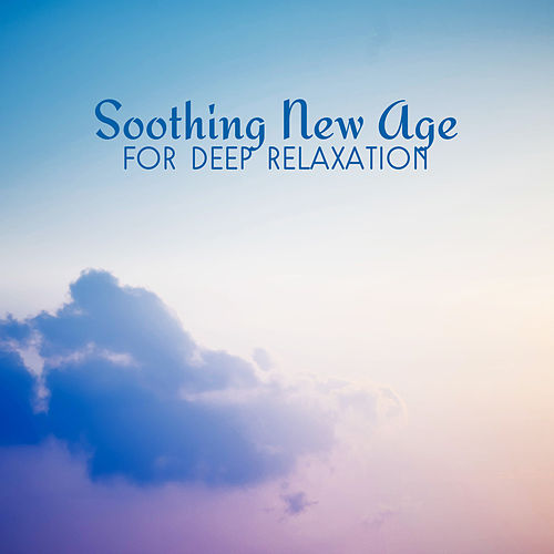 Soothing New Age for Deep Relaxation by Relax - Meditate - Sleep