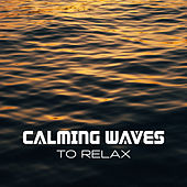 Calming Waves to Relax by Relaxing Spa Music
