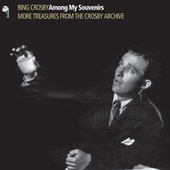 Among My Souvenirs (More Treasures From The Crosby Archive) by Bing Crosby