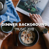 Dinner Background Music 2018 by Relaxing Instrumental Jazz Ensemble