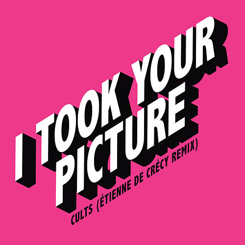 I Took Your Picture (Étienne de Crécy Remix) by Cults