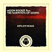 Gotta Give You Back (feat. The Scientists Of Sound) de Moon Rocket