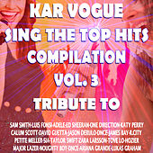 Sing The Top Hits Vol. 3 (Special Instrumental Versions [Tribute To Calum Scott -Taylor Swift-One Direction-Sia Etc..]) van Kar Vogue