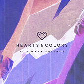 Too Many Friends von Hearts & Colors