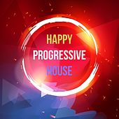 Happy Progressive House by Various Artists