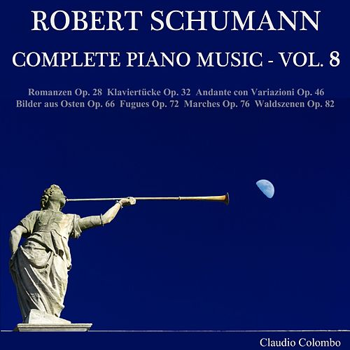 Robert Schumann: Complete Piano Music, Vol, 8 by Claudio Colombo