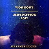 Workout Motivation 2017 by Maxence Luchi