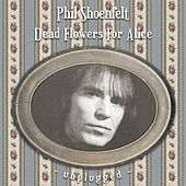 Dead Flowers For Alice (Unplugged Versions) by Phil Shoenfelt