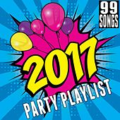 2017 Party Playlist (99 Songs) by Various Artists