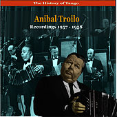 The History of Tango / Anibal Troilo / Recordings 1957 -1958 by Anibal Troilo