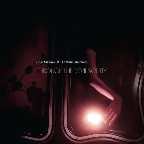 Through The Devil Softly by Hope Sandoval and the Warm Inventions