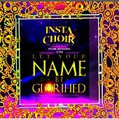 Instachoir : The King's Choir / Let Your Name Be Glorified. by Frank Edwards