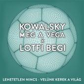 Lehetetlen Nincs (Velünk Kerek A Világ) by Lotfi Begi