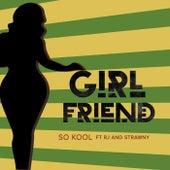 Girlfriend (feat. RJ & Strawny) by SoKool