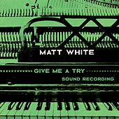 Give Me a Try by Matt White