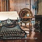 This World and Other Unearthly Things von Fabius Constable & The Celtic Harp Orchestra