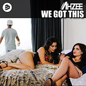 We Got This Radio Edit von Ahzee